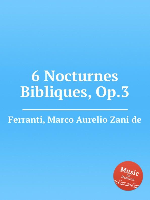 M.A.Z. de Ferranti 6 Nocturnes Bibliques, Op.3 j k mertz 3 nocturnes op 4