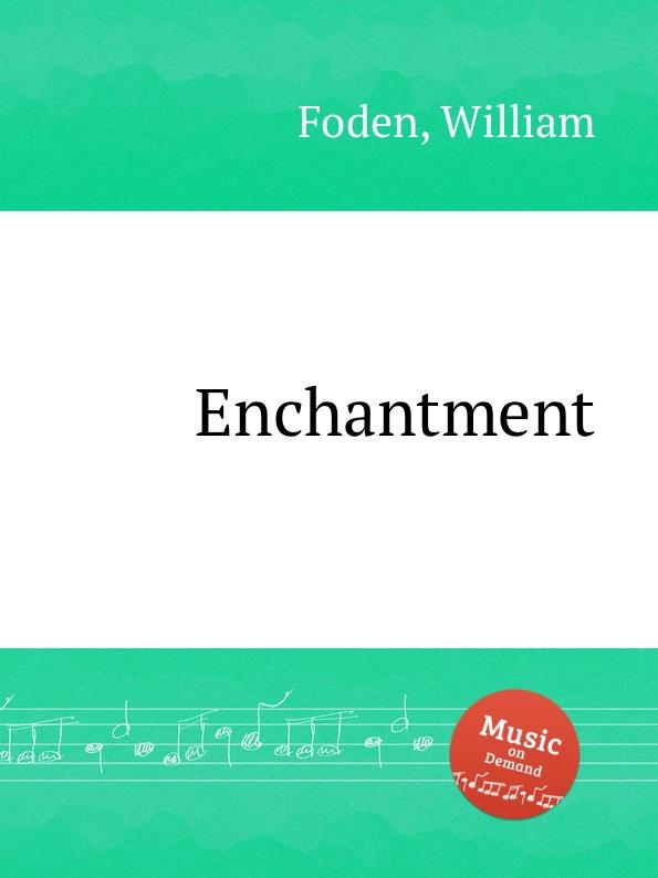 W. Foden Enchantment the enchantment
