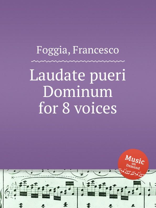 F. Foggia Laudate pueri Dominum for 8 voices j rastrelli laudate dominum in g major