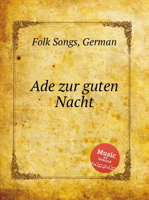 Anonymous Ade zur guten Nacht. German Folk Songs