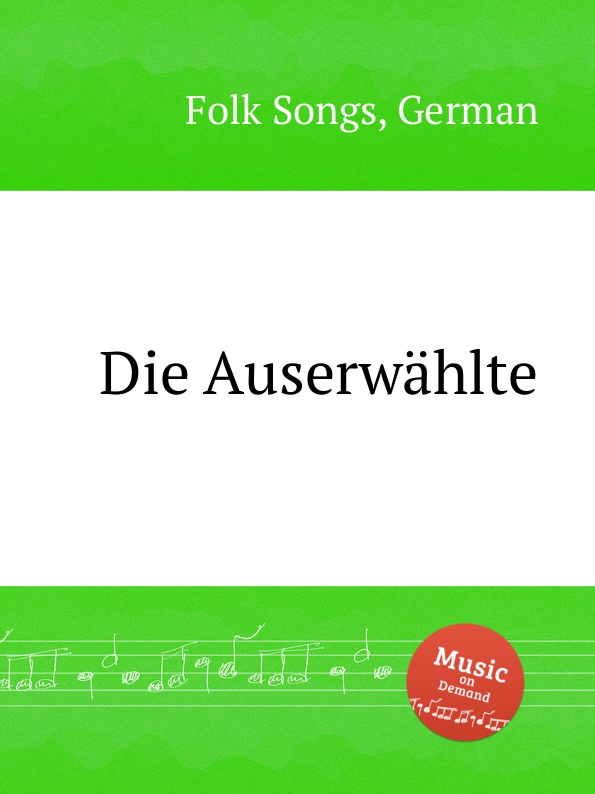 Anonymous Die Auserwahlte. German Folk Songs anonymous deutsche weisen german folk songs