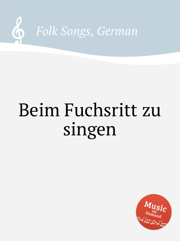 Anonymous Beim Fuchsritt zu singen. German Folk Songs anonymous ade zur guten nacht german folk songs