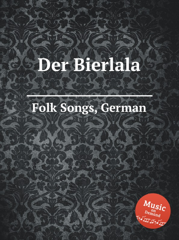 Anonymous Der Bierlala. German Folk Songs
