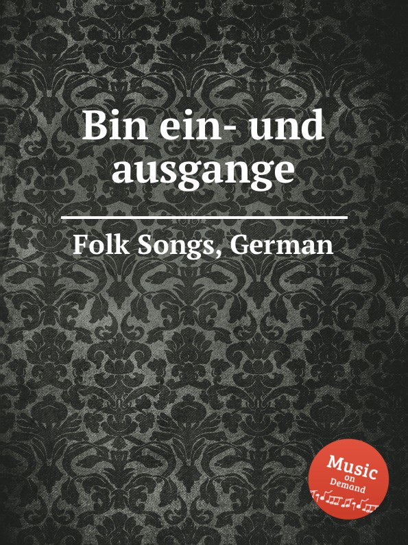 Anonymous Bin ein- und ausgange. German Folk Songs anonymous deutsche weisen german folk songs