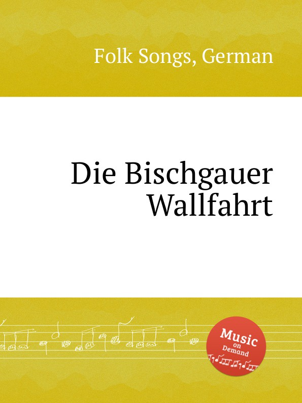 Anonymous Die Bischgauer Wallfahrt. German Folk Songs