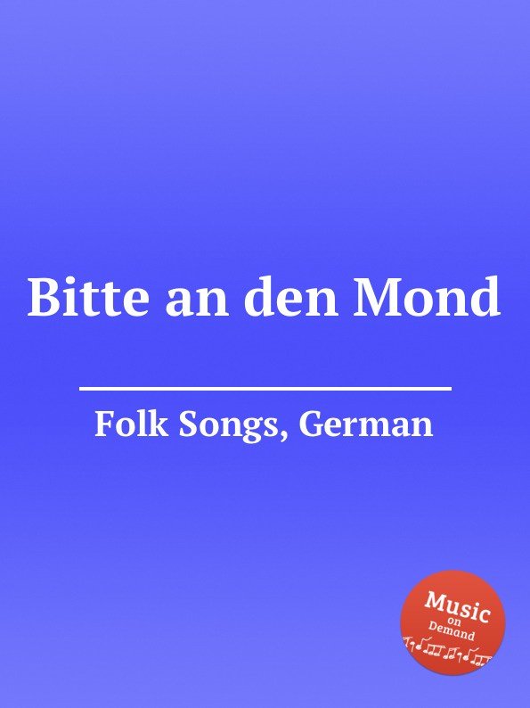 Anonymous Bitte an den Mond. German Folk Songs anonymous ade zur guten nacht german folk songs