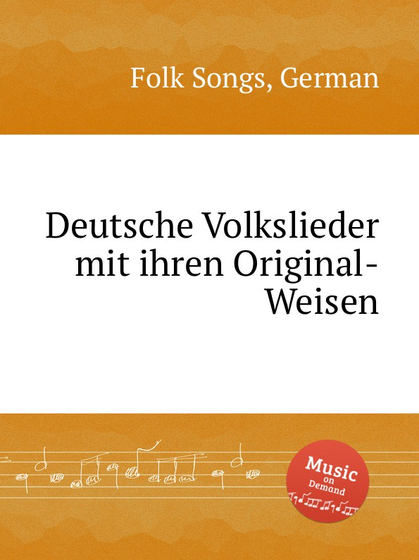 Anonymous Deutsche Volkslieder mit ihren Original-Weisen. German Folk Songs