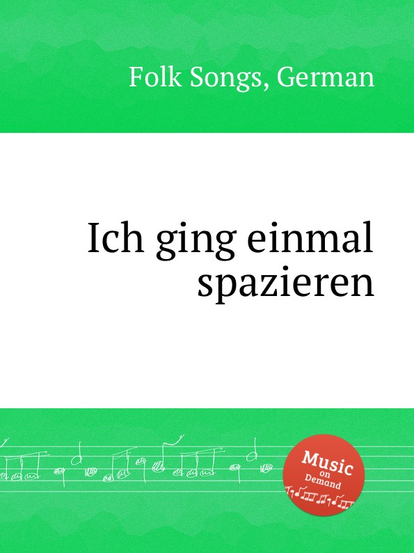 Anonymous Ich ging einmal spazieren. German Folk Songs anonymous deutsche weisen german folk songs