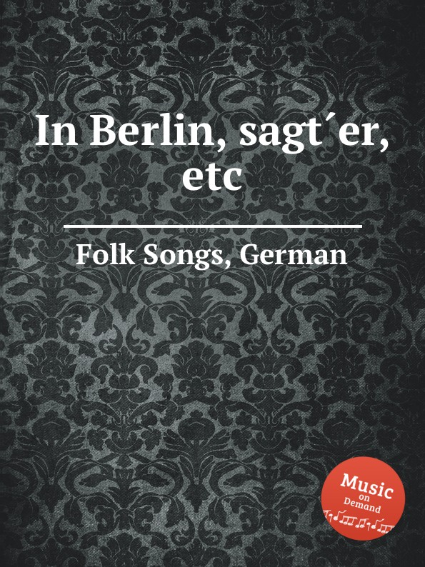 Anonymous In Berlin, sagt.er, etc. German Folk Songs