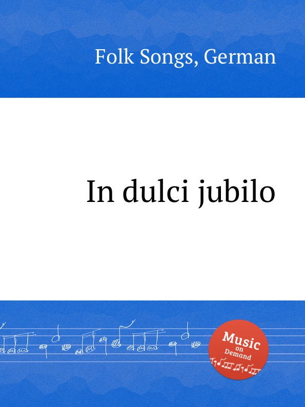 Anonymous In dulci jubilo. German Folk Songs