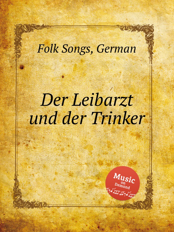 Anonymous Der Leibarzt und der Trinker. German Folk Songs anonymous deutsche weisen german folk songs