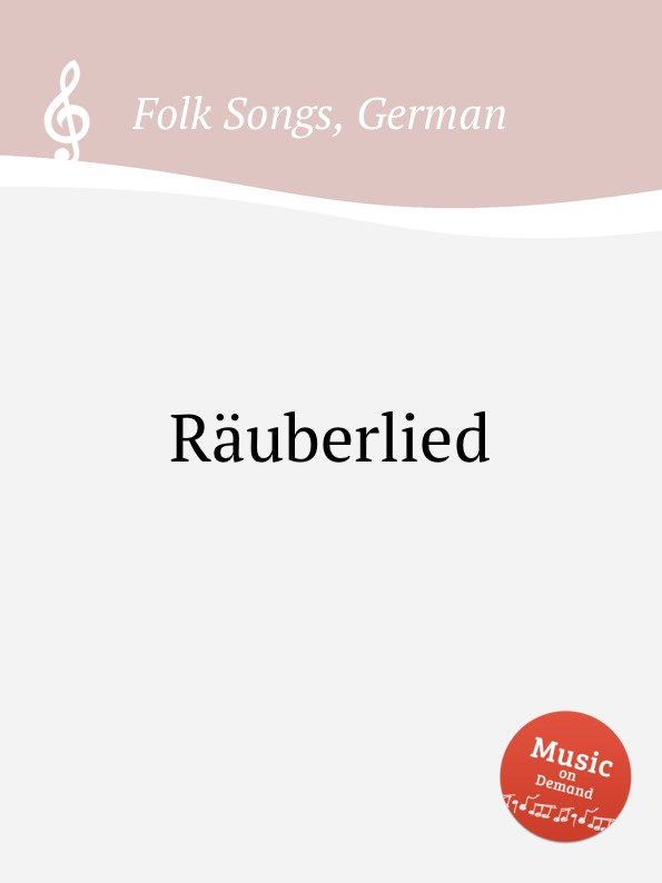 Anonymous Rauberlied. German Folk Songs anonymous deutsche weisen german folk songs