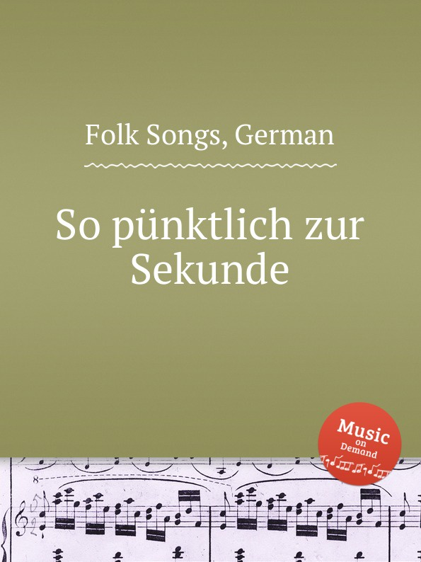 Anonymous So punktlich zur Sekunde. German Folk Songs anonymous ade zur guten nacht german folk songs