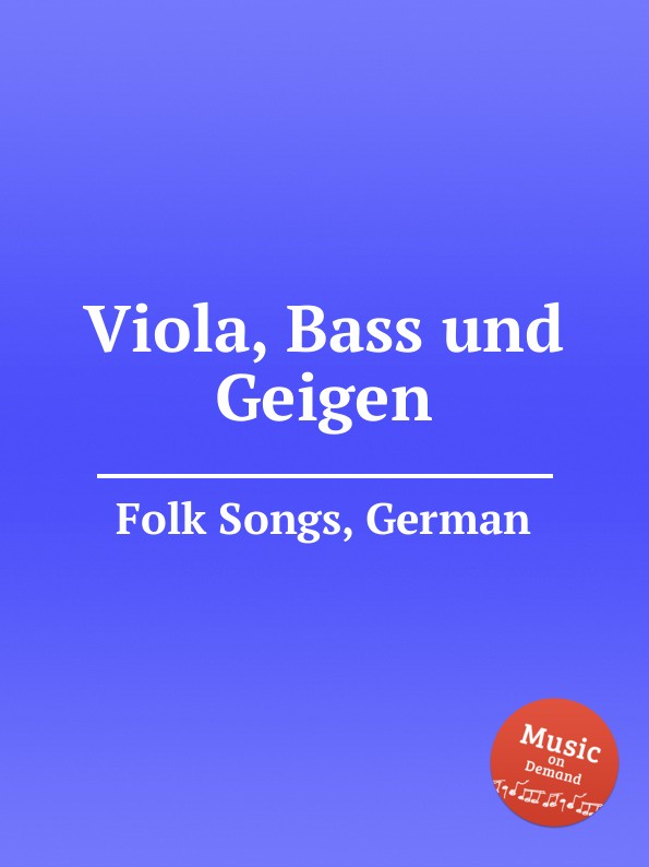 Anonymous Viola, Bass und Geigen. German Folk Songs anonymous ade zur guten nacht german folk songs