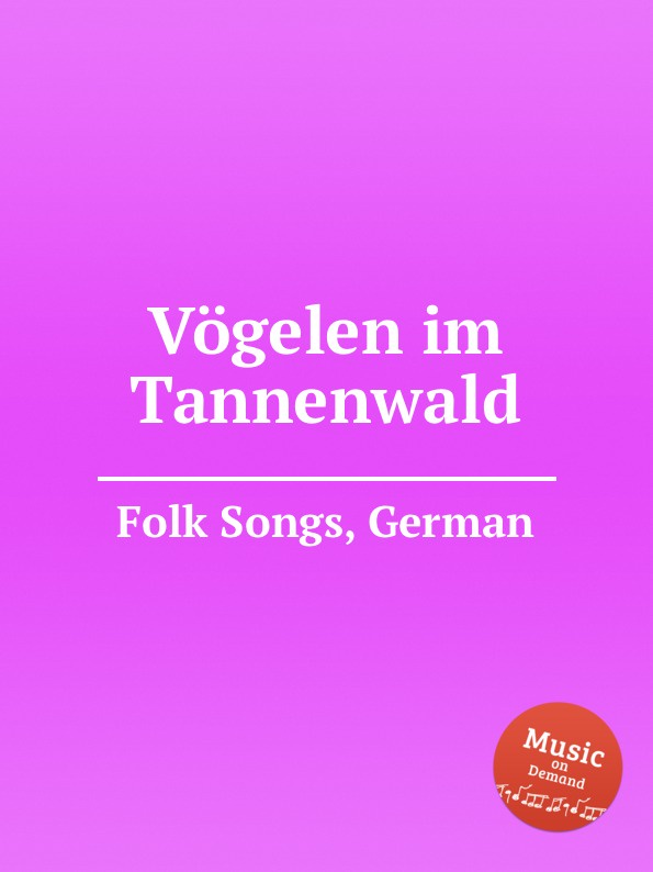 Anonymous Vogelen im Tannenwald. German Folk Songs