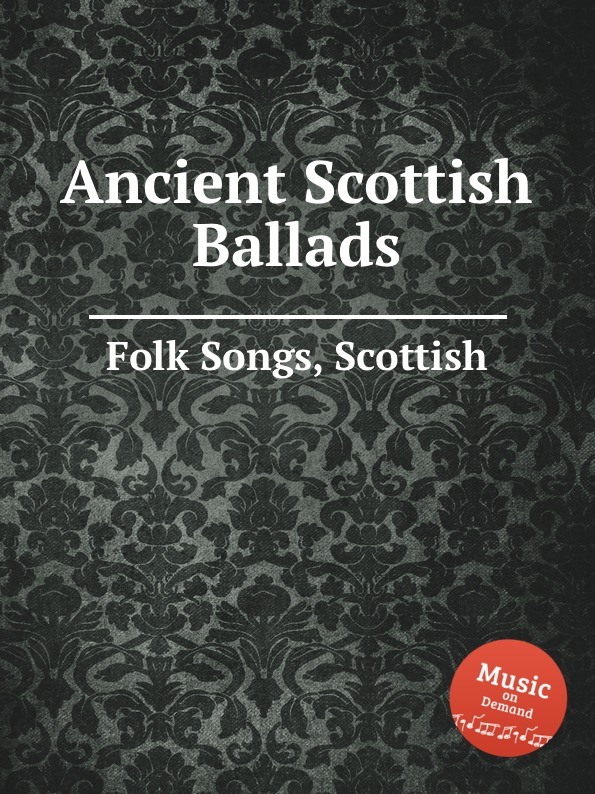 Anonymous Ancient Scottish Ballads. Scottish Folk Songs alexander hume english songs and ballads