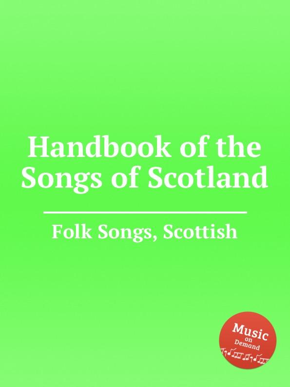 Anonymous Handbook of the Songs of Scotland. Scottish Folk Songs anonymous shtil di nakht iz oysgeshtrent jewish folk songs