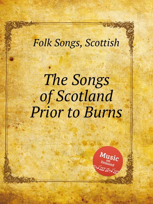 Anonymous The Songs of Scotland Prior to Burns. Scottish Folk Songs anonymous shtil di nakht iz oysgeshtrent jewish folk songs