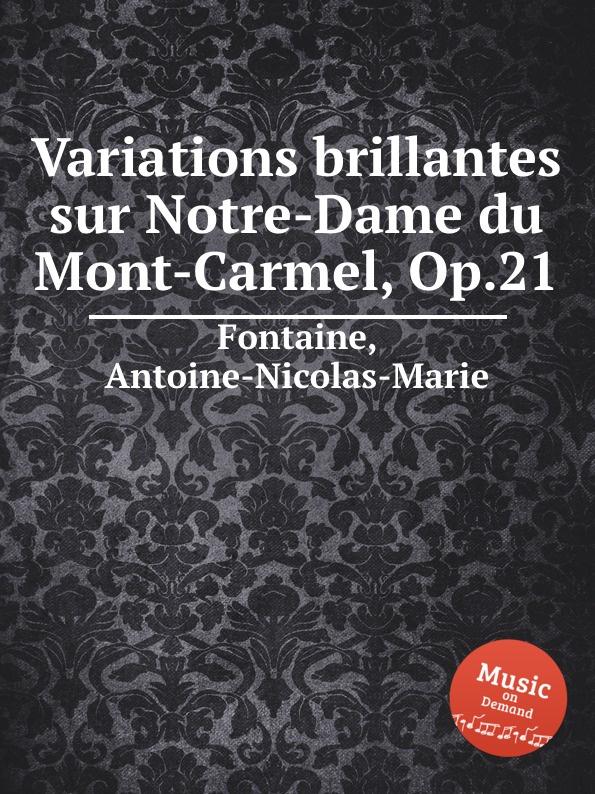 A.N.M. Fontaine Variations brillantes sur Notre-Dame du Mont-Carmel, Op.21 t täglichsbeck variations brillantes op 17