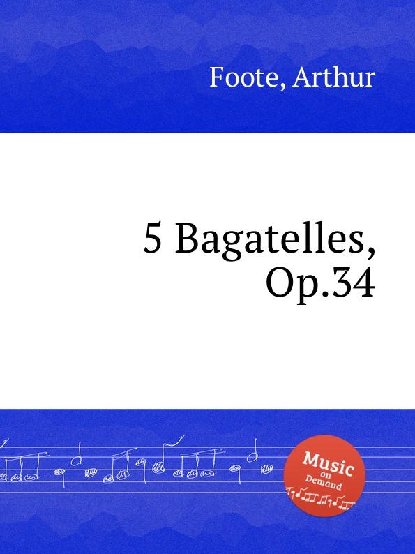 A. Foote 5 Bagatelles, Op.34