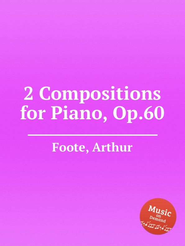 A. Foote 2 Compositions for Piano, Op.60