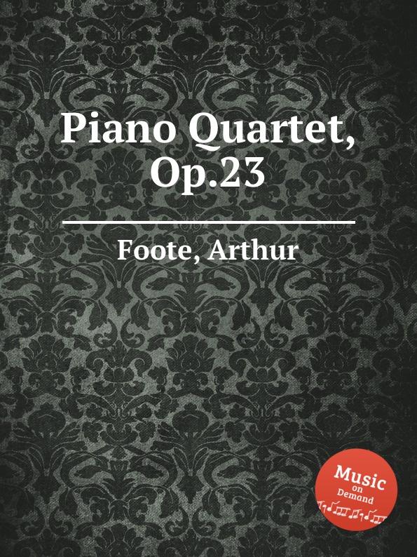 A. Foote Piano Quartet, Op.23 r kahn piano quartet op 41