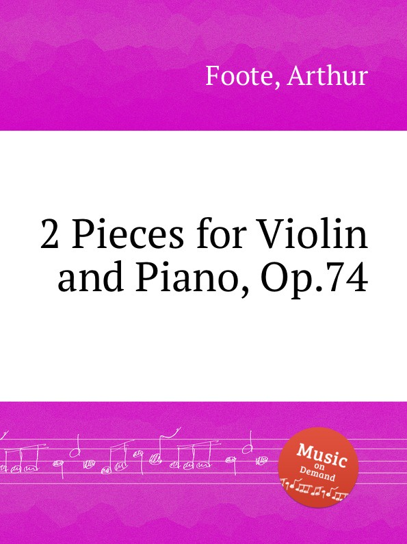 A. Foote 2 Pieces for Violin and Piano, Op.74 j schuster 6 little pieces for violin and piano
