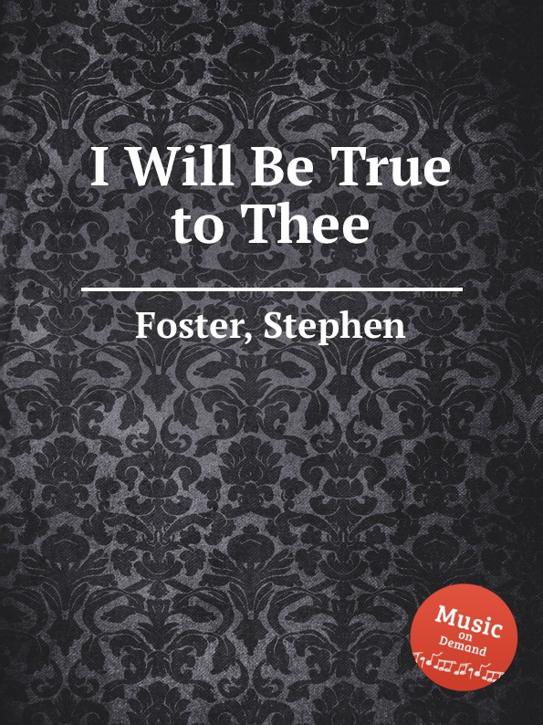 S. Foster I Will Be True to Thee