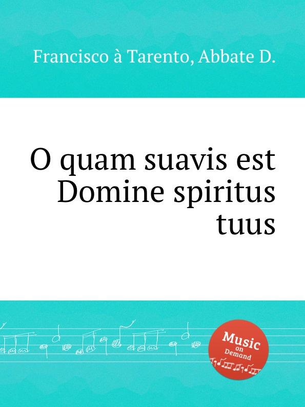 F. a Tarento O quam suavis est Domine spiritus tuus s patta o quam suavis est domine spiritus tuus