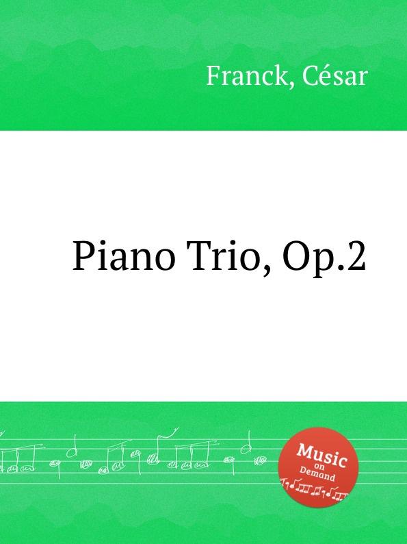 С. Франк Трио для фортепиано, Op.2. Piano Trio, Op.2 г форе три для фортепиано op 120 piano trio op 120