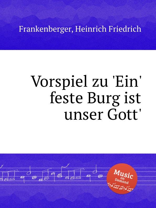 H.F. Frankenberger Vorspiel zu .Ein. feste Burg ist unser Gott. m reger choral phantasie uber ein feste burg ist unser gott op 27