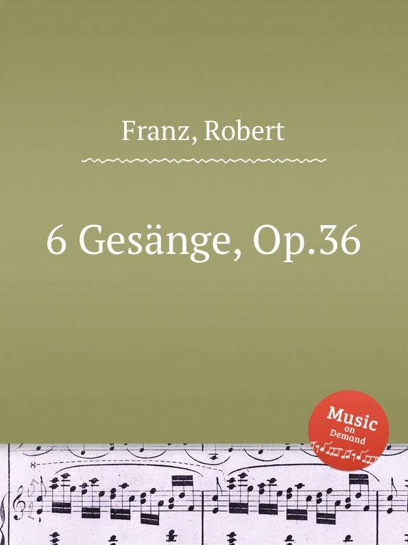 R. Franz 6 Gesange, Op.36 аккумулятор moshi ionbank 5k lightning 5150mah gunmetal gray 99mo022123