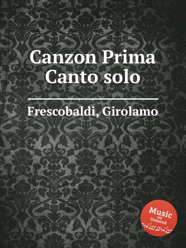 G. Frescobaldi Canzon Prima Canto solo g frescobaldi recercari et canzoni