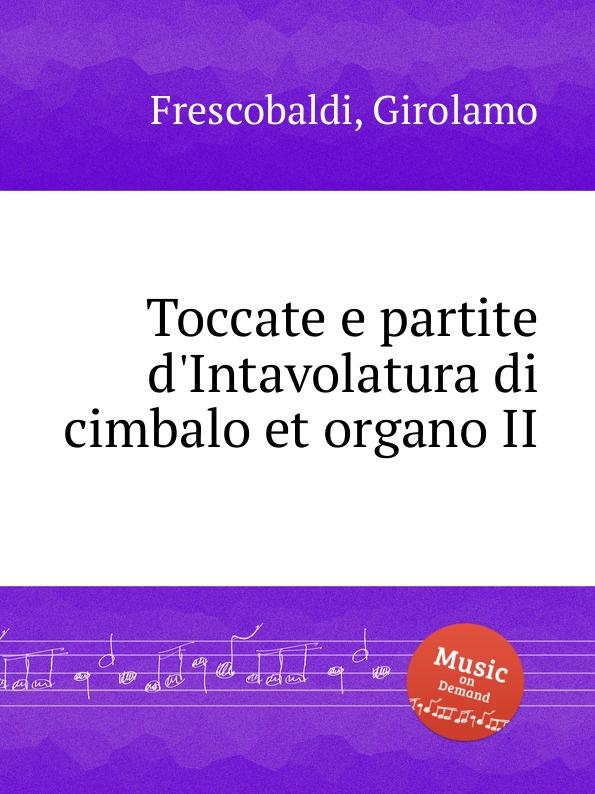 G. Frescobaldi Toccate e partite d.Intavolatura di cimbalo et organo II g frescobaldi recercari et canzoni