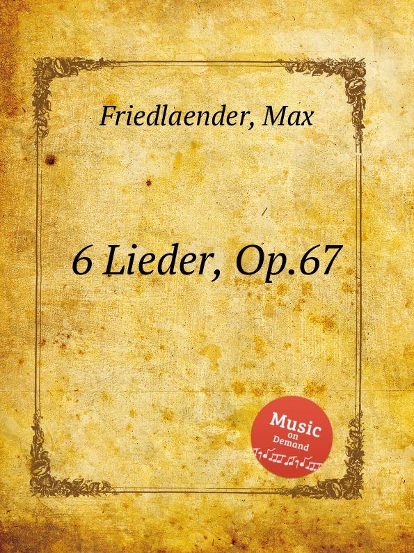 M. Friedlaender 6 Lieder, Op.67