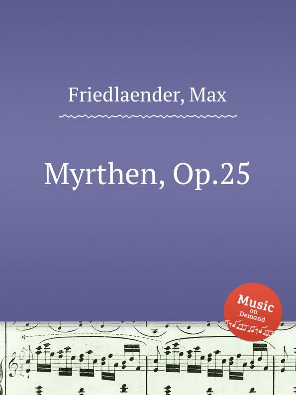 M. Friedlaender Myrthen, Op.25