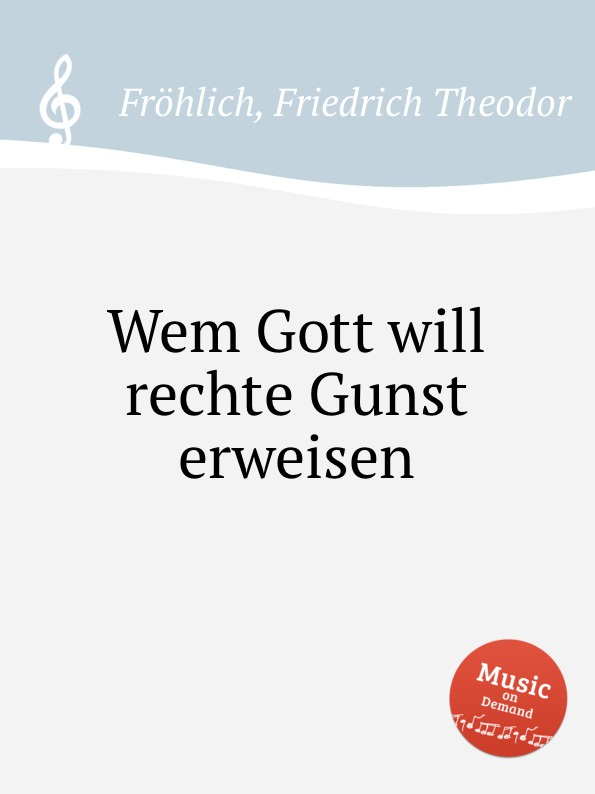 F.Th. Fröhlich Wem Gott will rechte Gunst erweisen mixed item for will casimiro