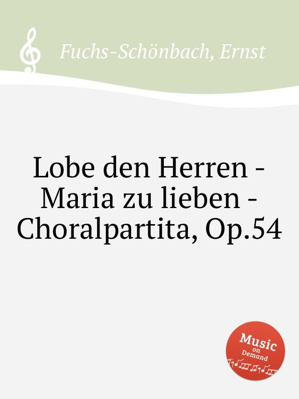 лучшая цена E. Fuchs-Schönbach Lobe den Herren - Maria zu lieben - Choralpartita, Op.54