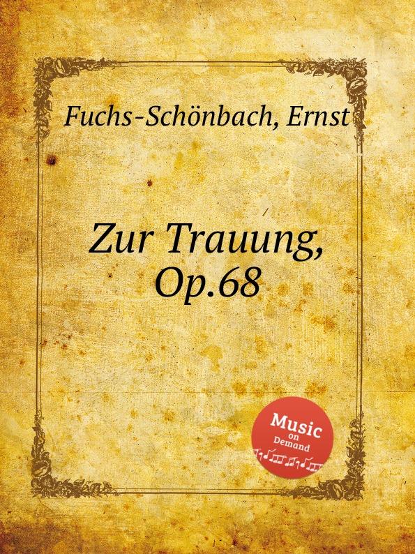 E. Fuchs-Schönbach Zur Trauung, Op.68 ф шопен мазурки op 68 mazurkas op 68