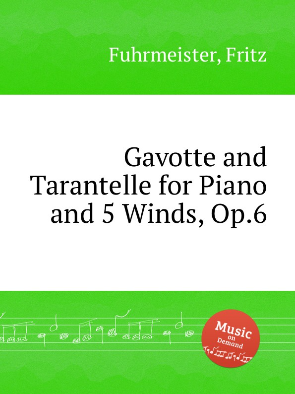 F. Fuhrmeister Gavotte and Tarantelle for Piano and 5 Winds, Op.6 f neruda gavotte for cello op 54