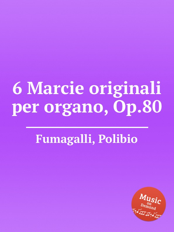 A. Fumagalli 6 Marcie originali per organo, Op.80 a soderini 2 canzoni per organo