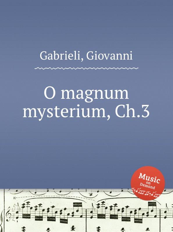 G. Gabrieli O magnum mysterium, Ch.3 ueber das mysterium magnum des daseins