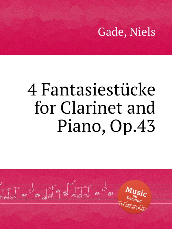 N. Gade 4 Fantasiestucke for Clarinet and Piano, Op.43 b fairchild 3 pieces for clarinet and piano op 12