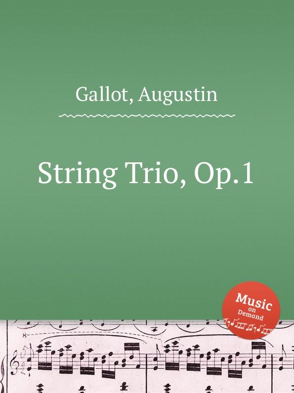 A. Gallot String Trio, Op.1 a gallot string trio op 1