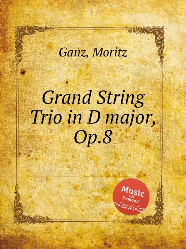 лучшая цена M. Ganz Grand String Trio in D major, Op.8