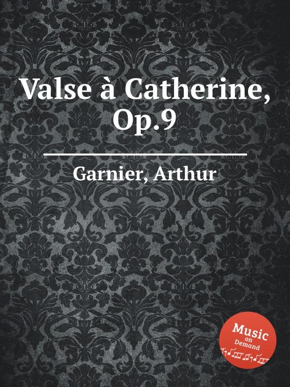 A. Garnier Valse a Catherine, Op.9 миссионеры и их наследники