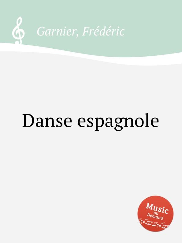 F. Garnier Danse espagnole b lagye danse espagnole op 102