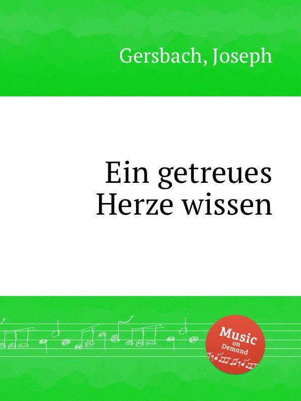 J. Gersbach Ein getreues Herze wissen j g ebeling frohlich soll mein herze springen