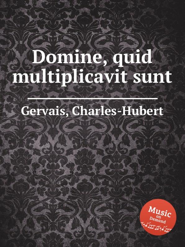 Ch.H. Gervais Domine, quid multiplicavit sunt ch h gervais domine in virtute tua