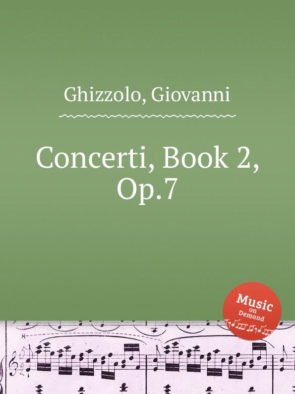G. Ghizzolo Concerti, Book 2, Op.7 g mossi 6 concerti op 3